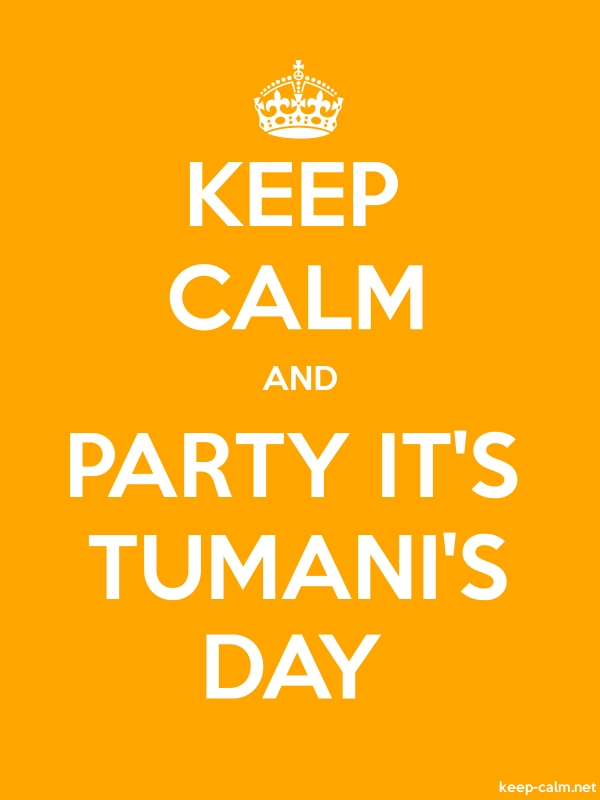KEEP CALM AND PARTY IT'S TUMANI'S DAY - white/orange - Default (600x800)