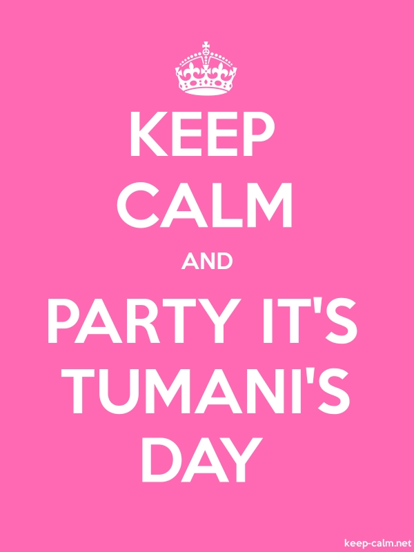 KEEP CALM AND PARTY IT'S TUMANI'S DAY - white/pink - Default (600x800)