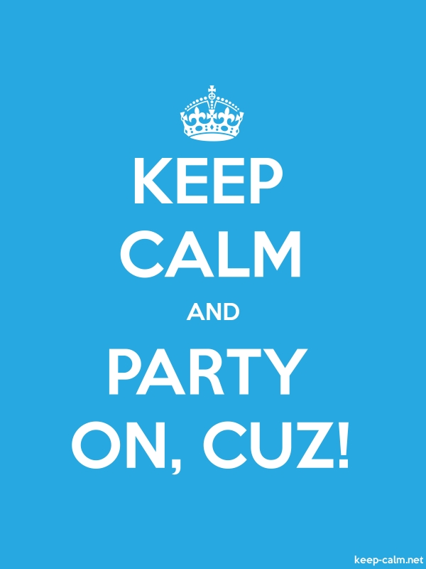 KEEP CALM AND PARTY ON, CUZ! - white/blue - Default (600x800)