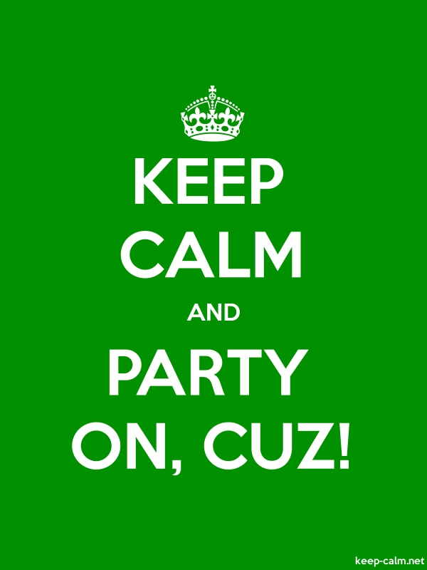 KEEP CALM AND PARTY ON, CUZ! - white/green - Default (600x800)