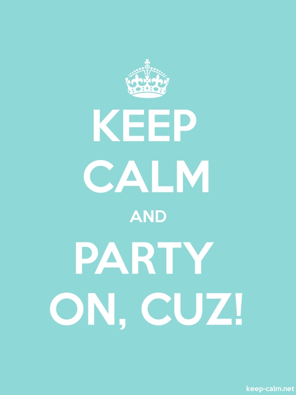 KEEP CALM AND PARTY ON, CUZ! - white/lightblue - Default (600x800)