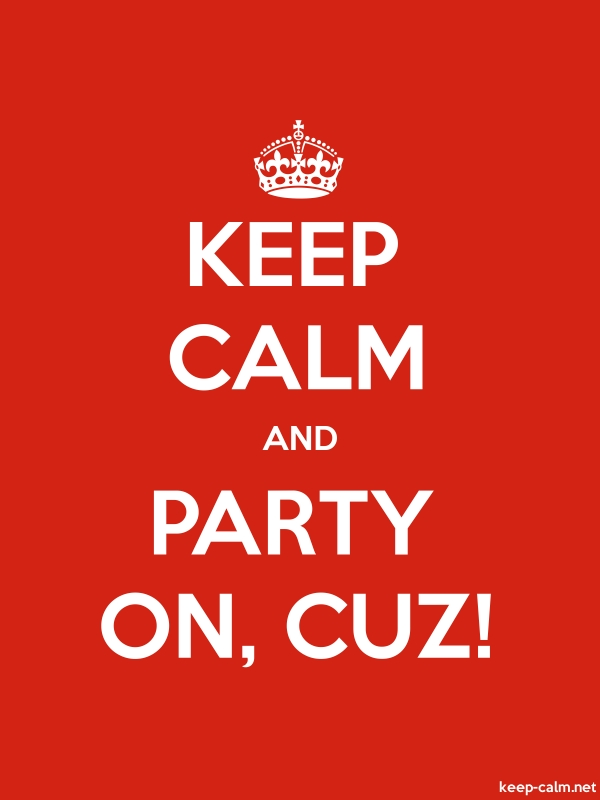 KEEP CALM AND PARTY ON, CUZ! - white/red - Default (600x800)