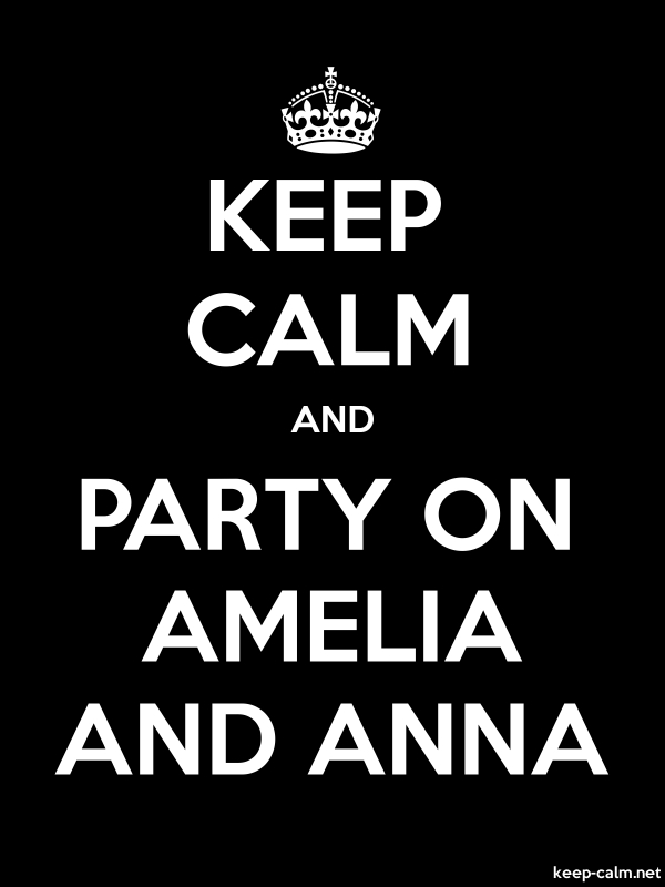 KEEP CALM AND PARTY ON AMELIA AND ANNA - white/black - Default (600x800)