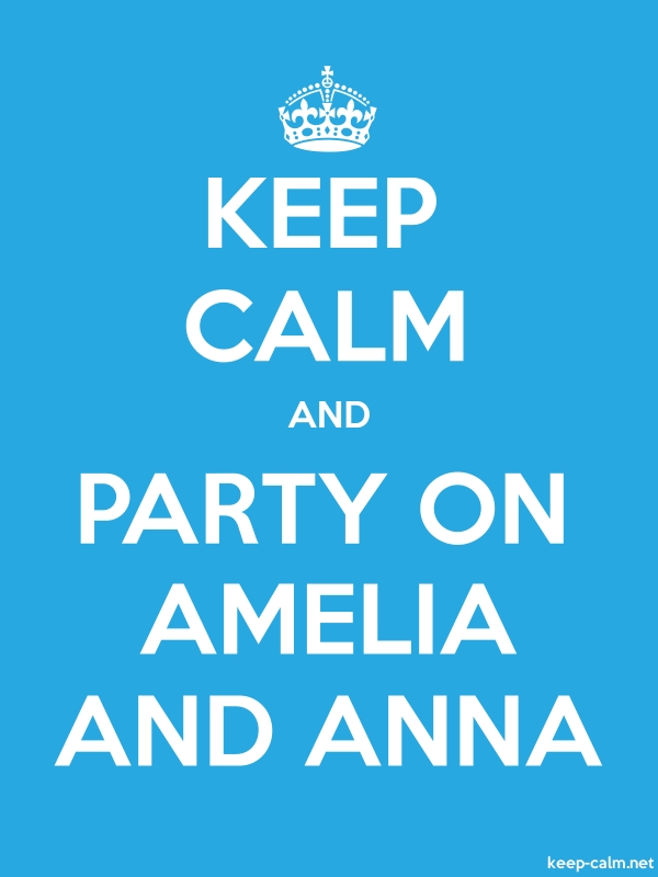 KEEP CALM AND PARTY ON AMELIA AND ANNA - white/blue - Default (600x800)