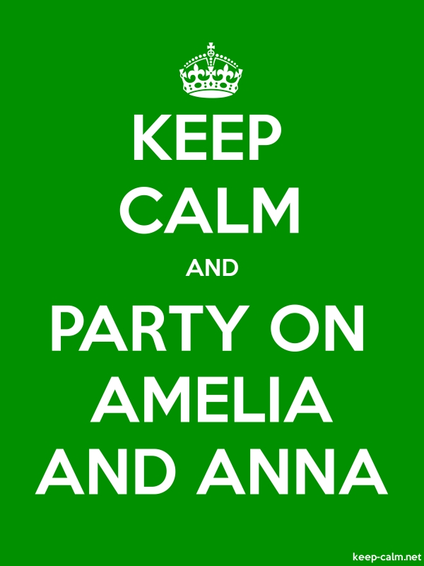 KEEP CALM AND PARTY ON AMELIA AND ANNA - white/green - Default (600x800)