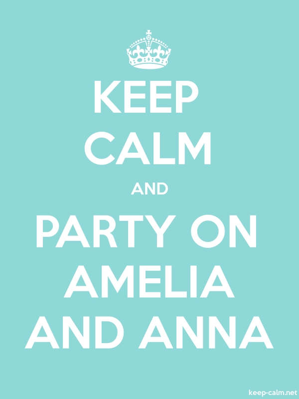 KEEP CALM AND PARTY ON AMELIA AND ANNA - white/lightblue - Default (600x800)