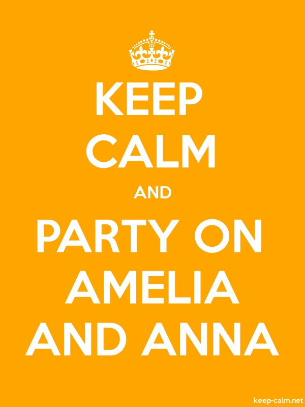 KEEP CALM AND PARTY ON AMELIA AND ANNA - white/orange - Default (600x800)