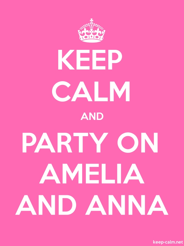 KEEP CALM AND PARTY ON AMELIA AND ANNA - white/pink - Default (600x800)