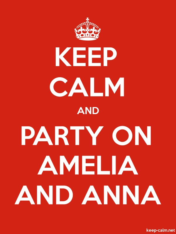 KEEP CALM AND PARTY ON AMELIA AND ANNA - white/red - Default (600x800)