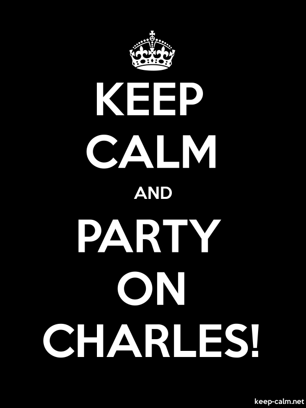 KEEP CALM AND PARTY ON CHARLES! - white/black - Default (600x800)
