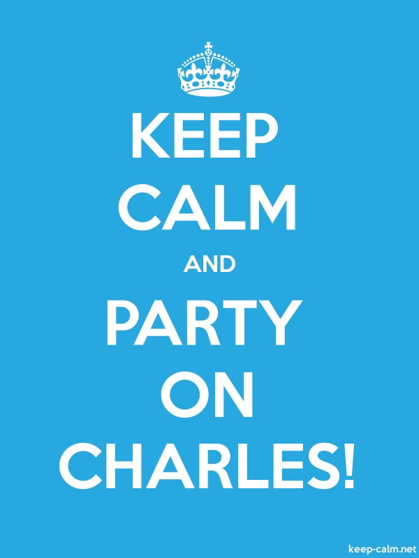 KEEP CALM AND PARTY ON CHARLES! - white/blue - Default (600x800)