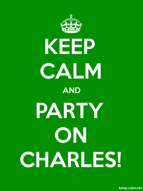 KEEP CALM AND PARTY ON CHARLES! - white/green - Default (600x800)