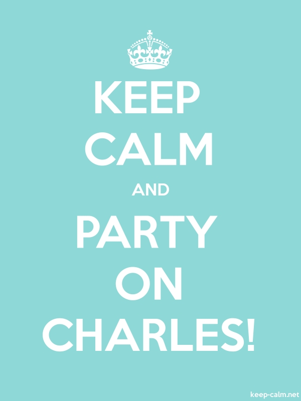 KEEP CALM AND PARTY ON CHARLES! - white/lightblue - Default (600x800)