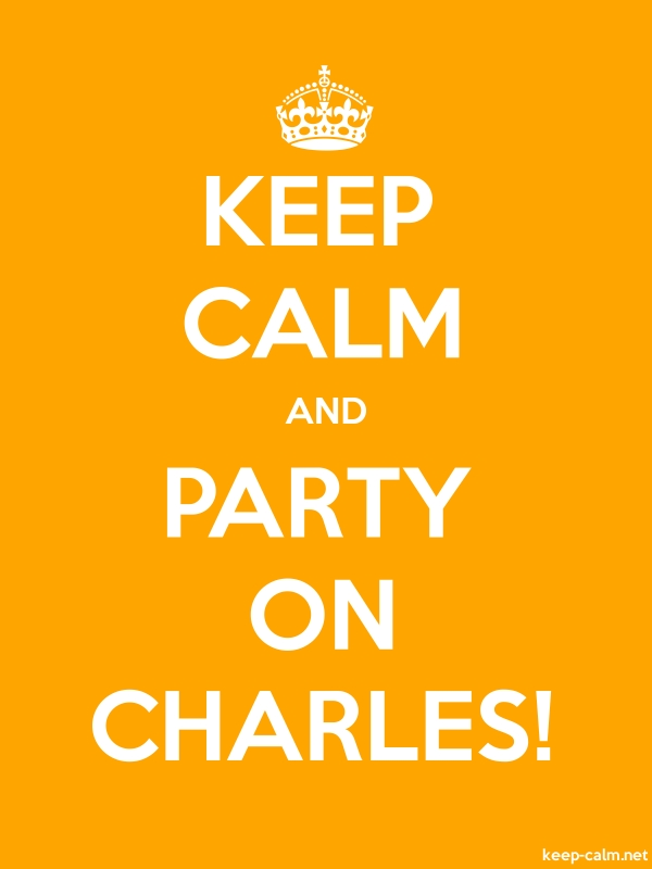 KEEP CALM AND PARTY ON CHARLES! - white/orange - Default (600x800)