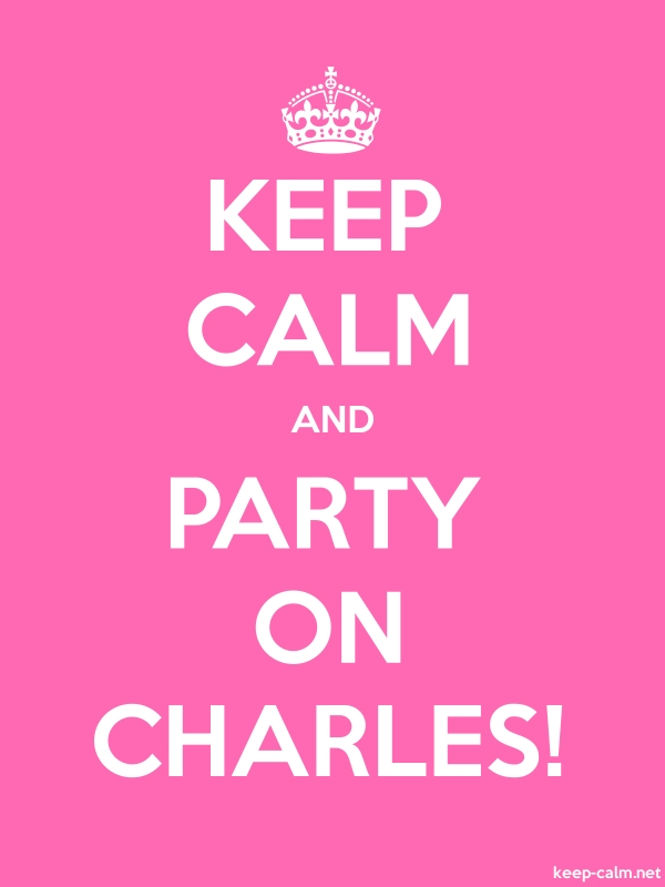 KEEP CALM AND PARTY ON CHARLES! - white/pink - Default (600x800)