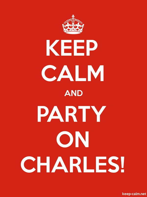 KEEP CALM AND PARTY ON CHARLES! - white/red - Default (600x800)