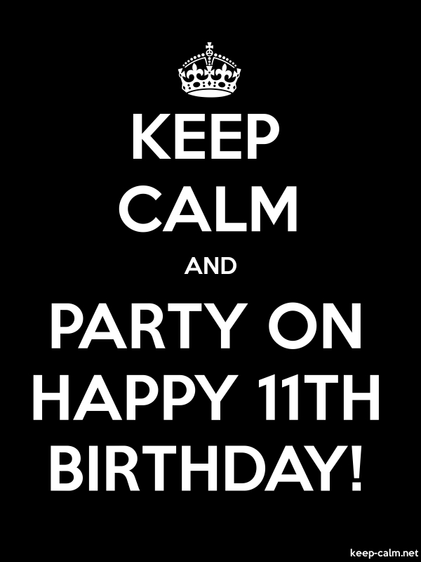 KEEP CALM AND PARTY ON HAPPY 11TH BIRTHDAY! - white/black - Default (600x800)