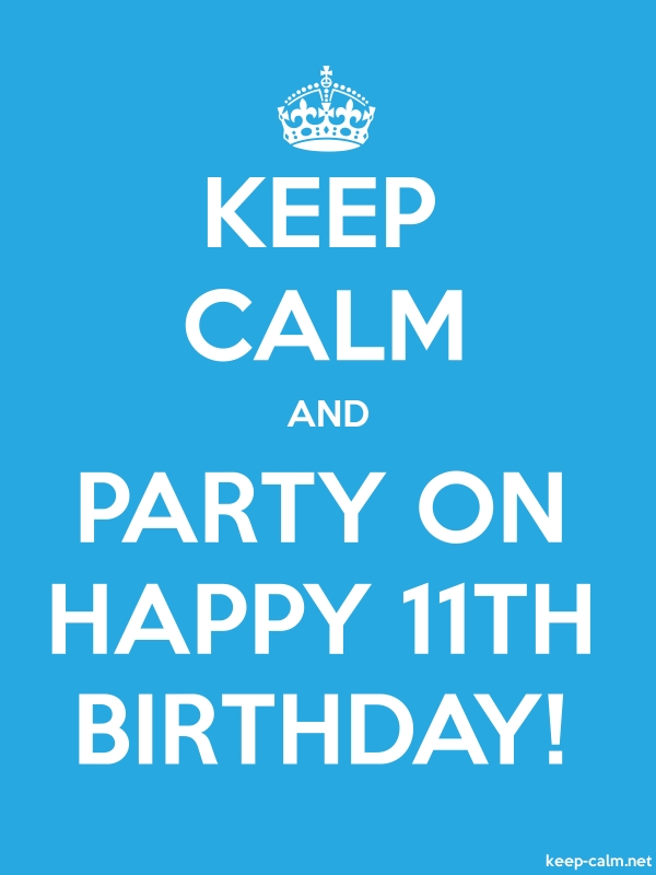 KEEP CALM AND PARTY ON HAPPY 11TH BIRTHDAY! - white/blue - Default (600x800)