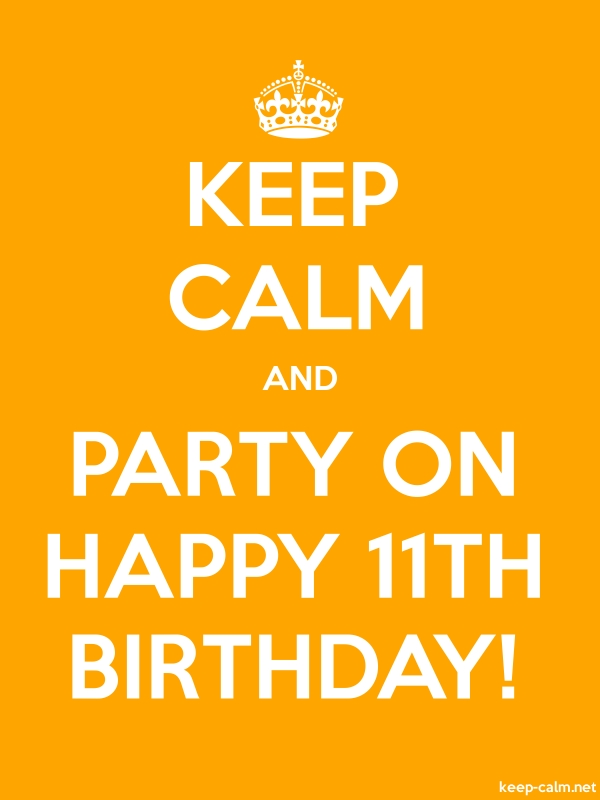 KEEP CALM AND PARTY ON HAPPY 11TH BIRTHDAY! - white/orange - Default (600x800)