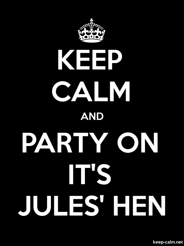 KEEP CALM AND PARTY ON IT'S JULES' HEN - white/black - Default (600x800)
