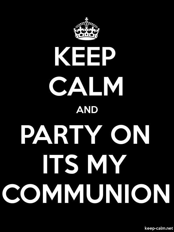 KEEP CALM AND PARTY ON ITS MY COMMUNION - white/black - Default (600x800)