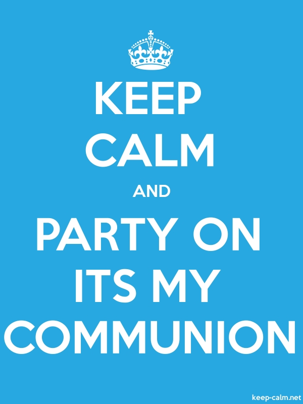 KEEP CALM AND PARTY ON ITS MY COMMUNION - white/blue - Default (600x800)