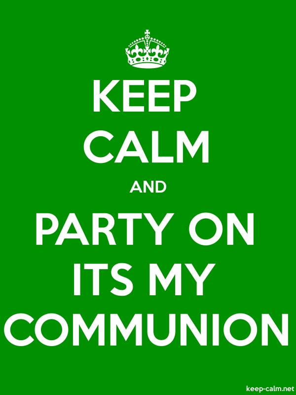 KEEP CALM AND PARTY ON ITS MY COMMUNION - white/green - Default (600x800)