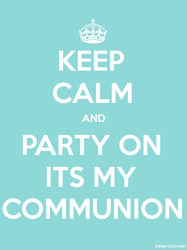 KEEP CALM AND PARTY ON ITS MY COMMUNION - white/lightblue - Default (600x800)
