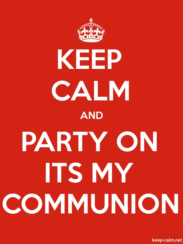 KEEP CALM AND PARTY ON ITS MY COMMUNION - white/red - Default (600x800)