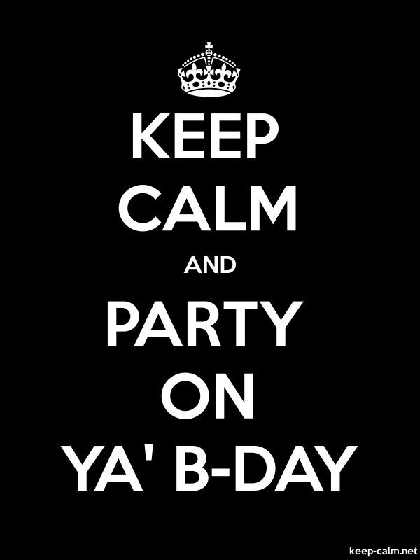 KEEP CALM AND PARTY ON YA' B-DAY - white/black - Default (600x800)