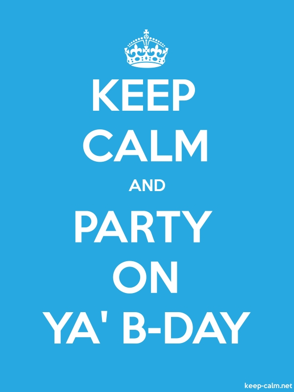KEEP CALM AND PARTY ON YA' B-DAY - white/blue - Default (600x800)