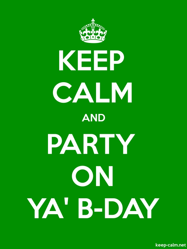 KEEP CALM AND PARTY ON YA' B-DAY - white/green - Default (600x800)