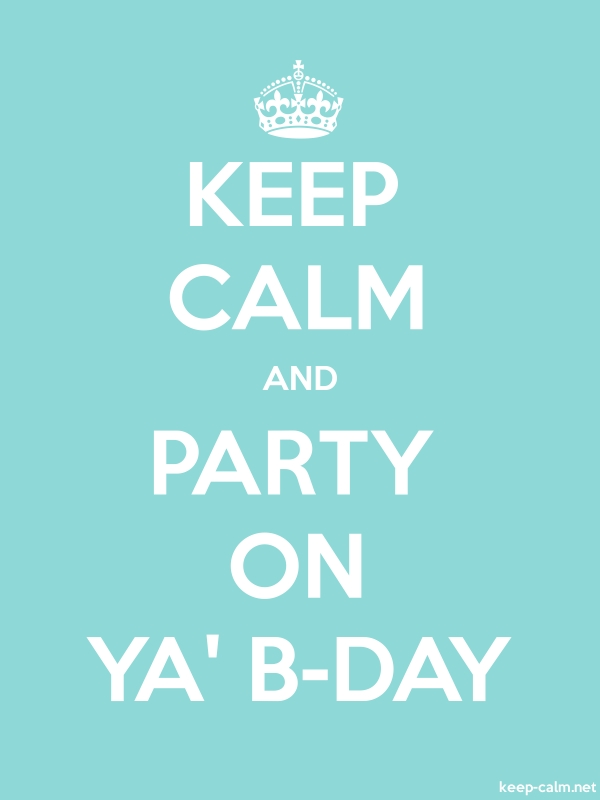 KEEP CALM AND PARTY ON YA' B-DAY - white/lightblue - Default (600x800)