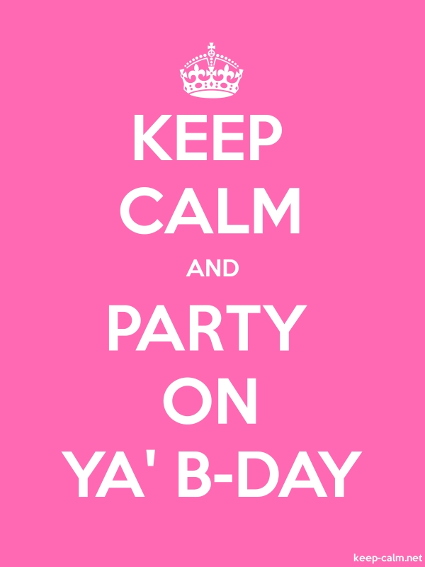 KEEP CALM AND PARTY ON YA' B-DAY - white/pink - Default (600x800)