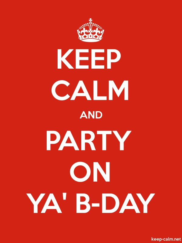 KEEP CALM AND PARTY ON YA' B-DAY - white/red - Default (600x800)