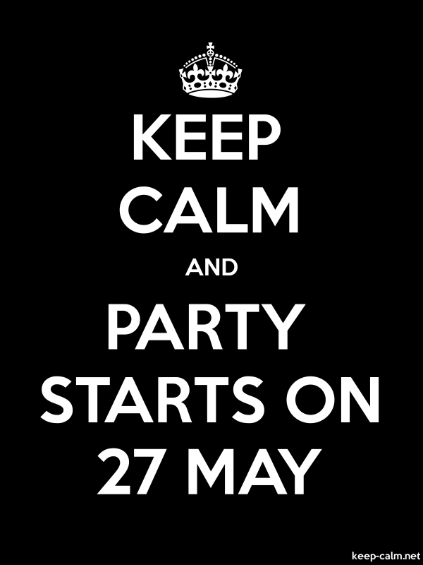 KEEP CALM AND PARTY STARTS ON 27 MAY - white/black - Default (600x800)