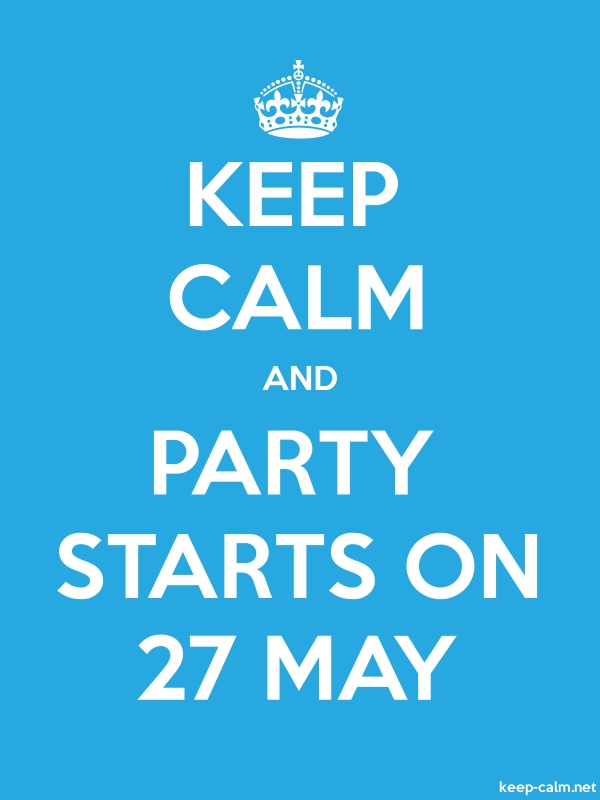 KEEP CALM AND PARTY STARTS ON 27 MAY - white/blue - Default (600x800)