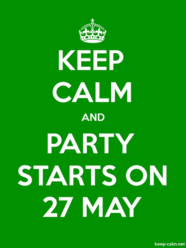 KEEP CALM AND PARTY STARTS ON 27 MAY - white/green - Default (600x800)