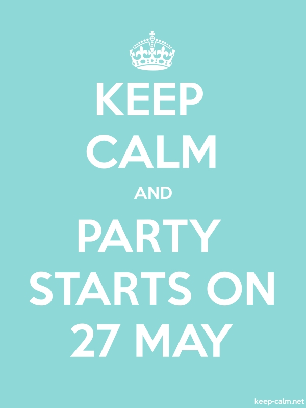 KEEP CALM AND PARTY STARTS ON 27 MAY - white/lightblue - Default (600x800)
