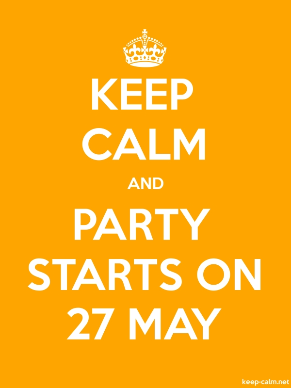KEEP CALM AND PARTY STARTS ON 27 MAY - white/orange - Default (600x800)