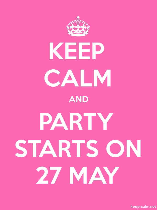 KEEP CALM AND PARTY STARTS ON 27 MAY - white/pink - Default (600x800)