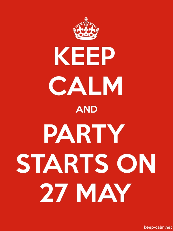 KEEP CALM AND PARTY STARTS ON 27 MAY - white/red - Default (600x800)