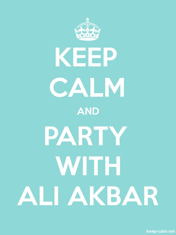 KEEP CALM AND PARTY WITH ALI AKBAR - white/lightblue - Default (600x800)
