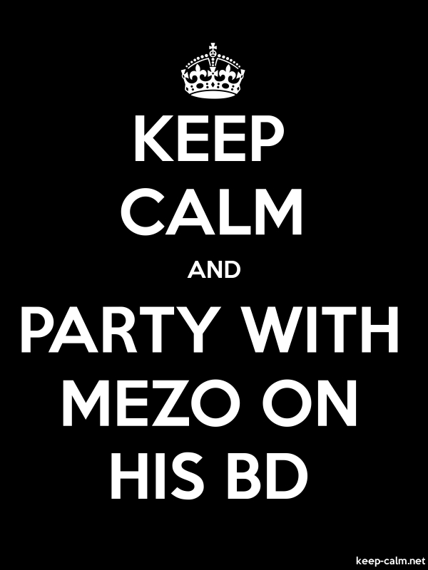 KEEP CALM AND PARTY WITH MEZO ON HIS BD - white/black - Default (600x800)