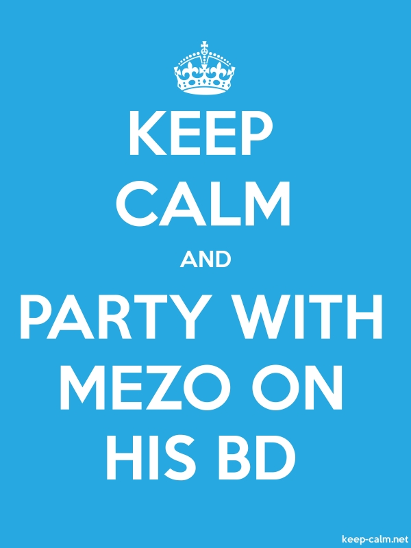 KEEP CALM AND PARTY WITH MEZO ON HIS BD - white/blue - Default (600x800)