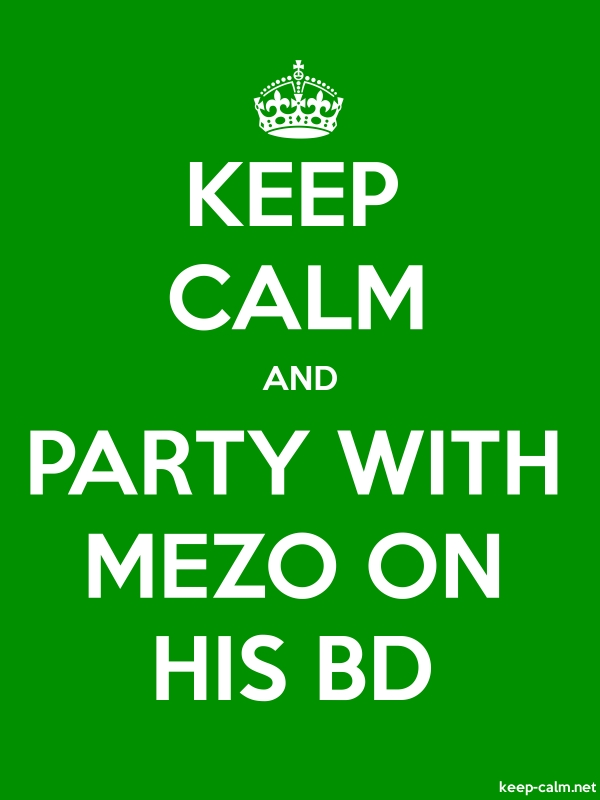 KEEP CALM AND PARTY WITH MEZO ON HIS BD - white/green - Default (600x800)