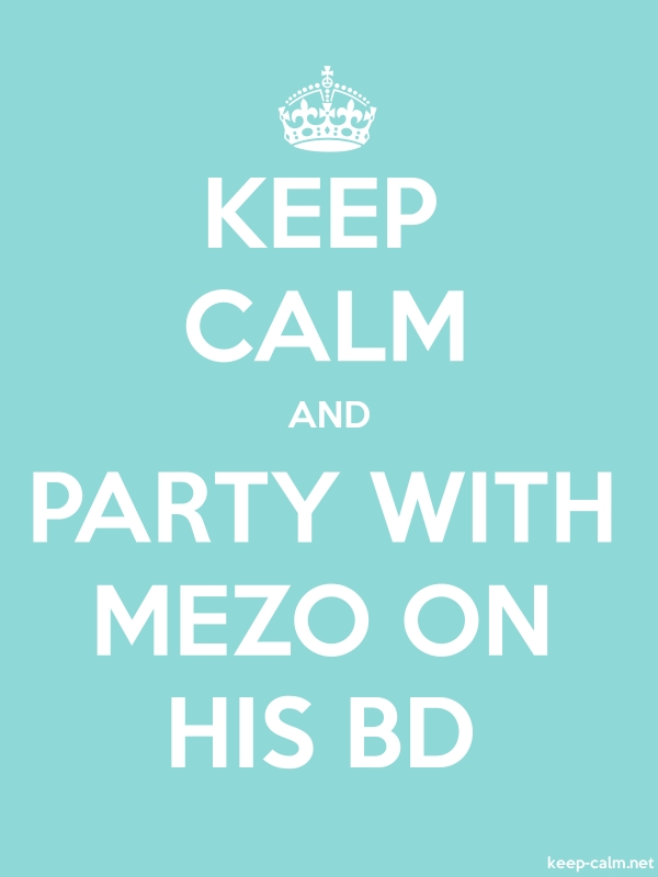 KEEP CALM AND PARTY WITH MEZO ON HIS BD - white/lightblue - Default (600x800)
