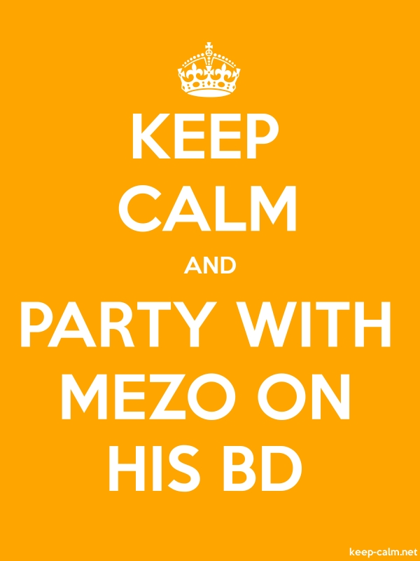 KEEP CALM AND PARTY WITH MEZO ON HIS BD - white/orange - Default (600x800)