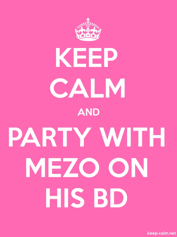 KEEP CALM AND PARTY WITH MEZO ON HIS BD - white/pink - Default (600x800)