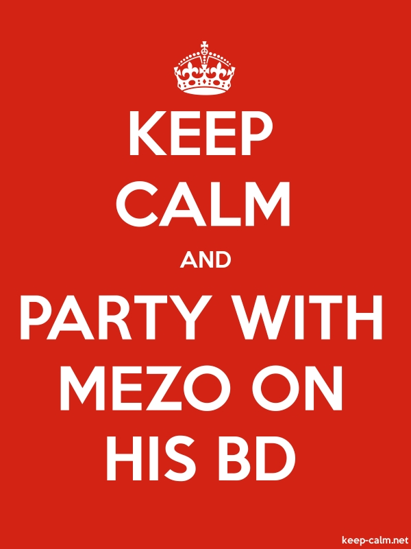 KEEP CALM AND PARTY WITH MEZO ON HIS BD - white/red - Default (600x800)